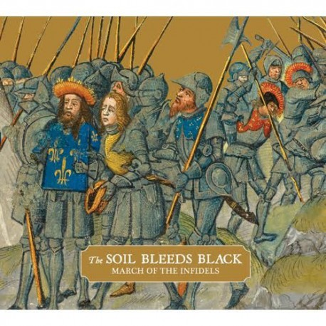 The Soil Bleeds Black - March Of The Infidels