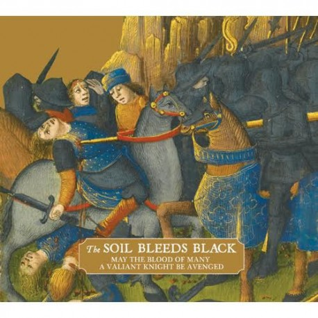 The Soils Bleeds Black - May The Blood Of Many A Valiant Knight Be Avenged