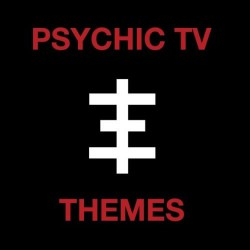Psychic TV –Themes