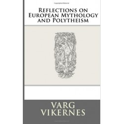 Varg Vikernes - Reflections on European Mythology and Polytheism