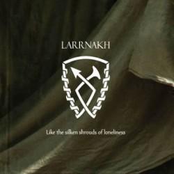 Larrnakh -Like The Silken Shrouds Of Loneliness