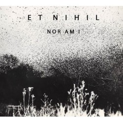 Et Nihil - Nor Am I