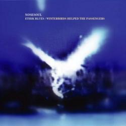 Nosesoul – Ethik Blues / Winterbirds Helped The Passengers