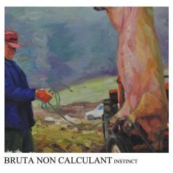 Bruta Non Calculant – Instinct