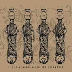 The soil bleeds black - Quintessence