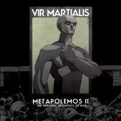 VIR MARTIALIS -Metapolemos [The Metaphysics of War ]+ Metapolemos II - [The Spiritual Aesthetics Of War]