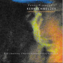Penny Rimbaud's Kernschmelze II – Cantata For Improvised Voice