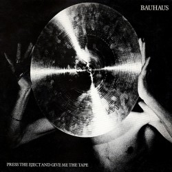 Bauhaus – Press The Eject And Give Me The Tape