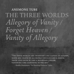 Anemone Tube ‎– The Three Worlds: Allegory Of Vanity / Forget Heaven / Vanity Of Allegory