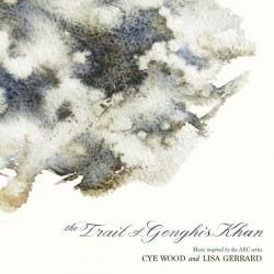Cye Wood And Lisa Gerrard – The Trail Of Genghis Khan