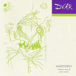 DVAR –Madegirah: Bizarre Rares & Early Works