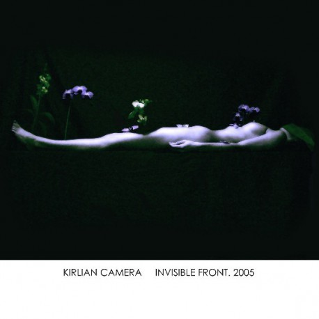 Kirlian Camera - Invisible Front. 2005