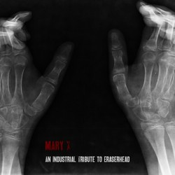 Mary X - An Industrial Tribute to Eraserhead