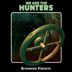WE ARE THE HUNTERS - Outerspace Moments