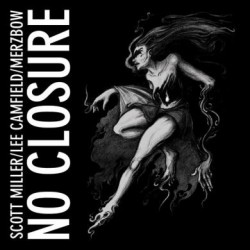 Scott Miller / Lee Camfield / Merzbow – No Closure