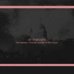 Vir Martialis ‎– Hierophanie - Prelude To A War Of The Future