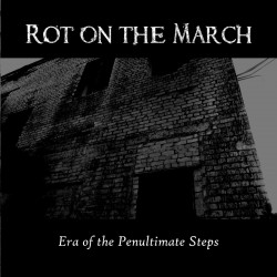 Rot On The March – Era Of The Penultimate Steps