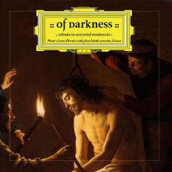 Of Darkness - Tribute to Krzysztof Penderecki - Passio et mors Domini nostri Jesu Christi secundum Lucam