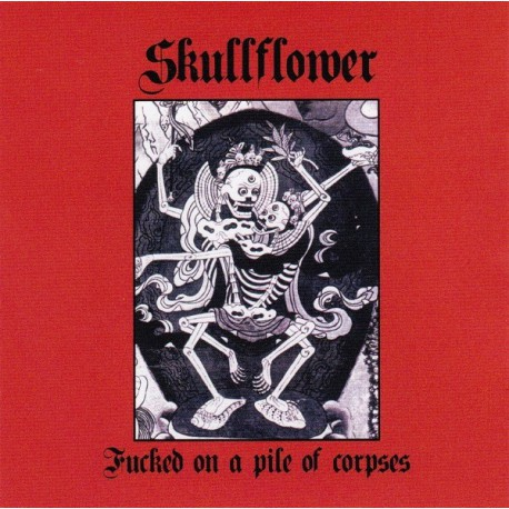 Skullflower - Fucked On A Pile Of Corpses