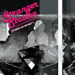 Stranger Station – Echoes In Infinity