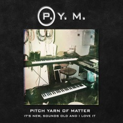 Pitch Yarn Of Matter - It's New, Sounds Old And I Love I