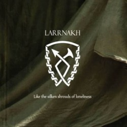 Larrnakh -Like The Silken Shrouds Of Loneliness