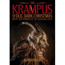 The Krampus and the Old, Dark Christmas: Roots and Rebirth of the Folkloric Devil (Paperback) Al Ridenour