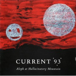 Current 93 ‎– Aleph At Hallucinatory Mountain