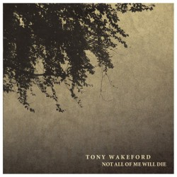 Tony Wakeford -Not All Of Me Will Die