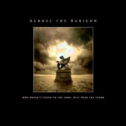 Across The Rubicon – Who Doesn't Listen To The Song, Will Hear The Storm