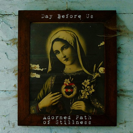 Day Before Us ‎– Adorned path of Stillness
