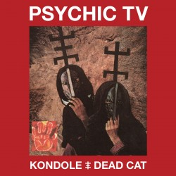 Psychic TV ‎– Kondole / Dead Cat