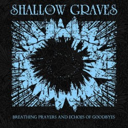 The Shallow Graves ‎–  Breathing Prayers And Echoes Of Goodbyes