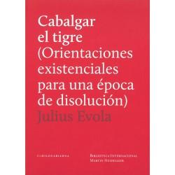 CABALGAR EL TIGRE (ORIENTACIONES EXISTENCIALES PARA UNA ÉPOCA DE DISOLUCIÓN por Julius Evola
