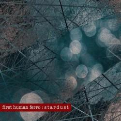 First Human Ferro – Stardust