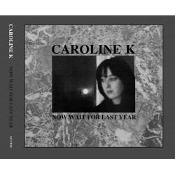 Caroline K – Now Wait For Last Year