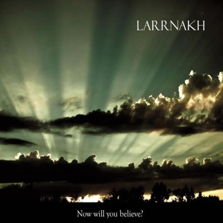 Larrnakh: Now Will You Believe?