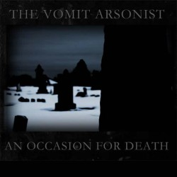 The Vomit Arsonist - An Occasion For Death