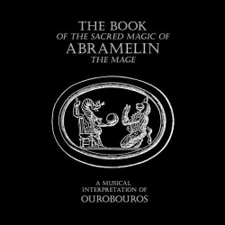 Ouroboros - The Book of the Sacred Magic of ABRAMELIN The Mage